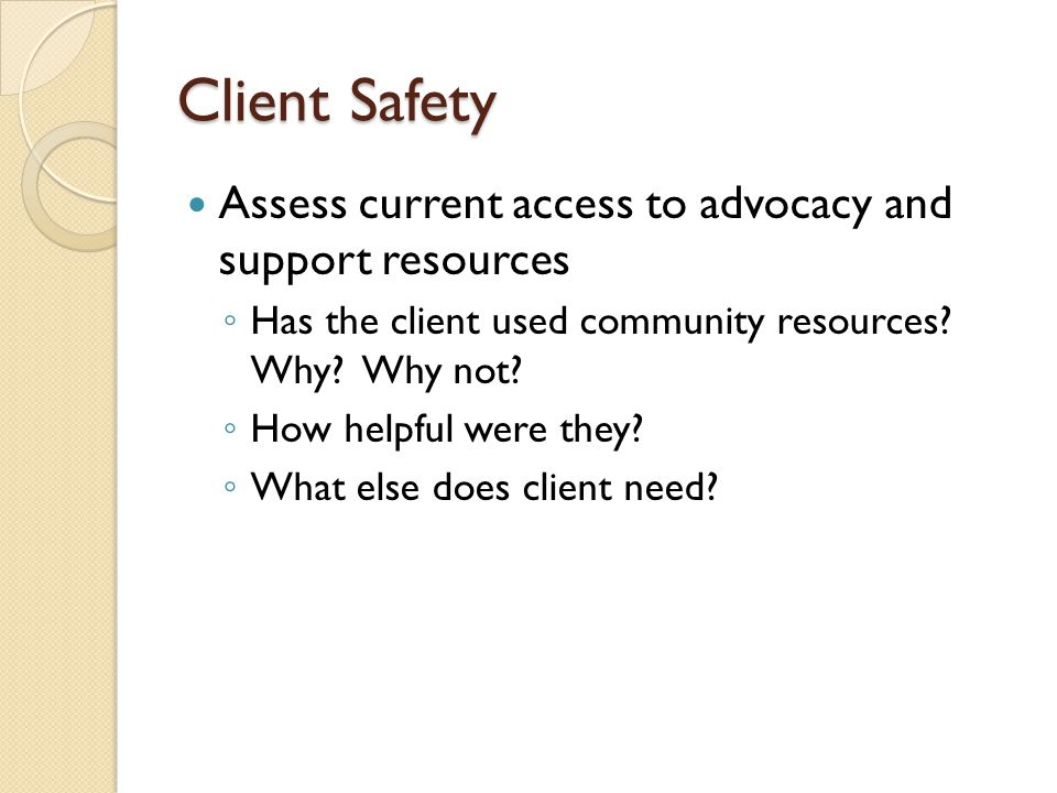 Client Safety Assess current access to advocacy and support resources