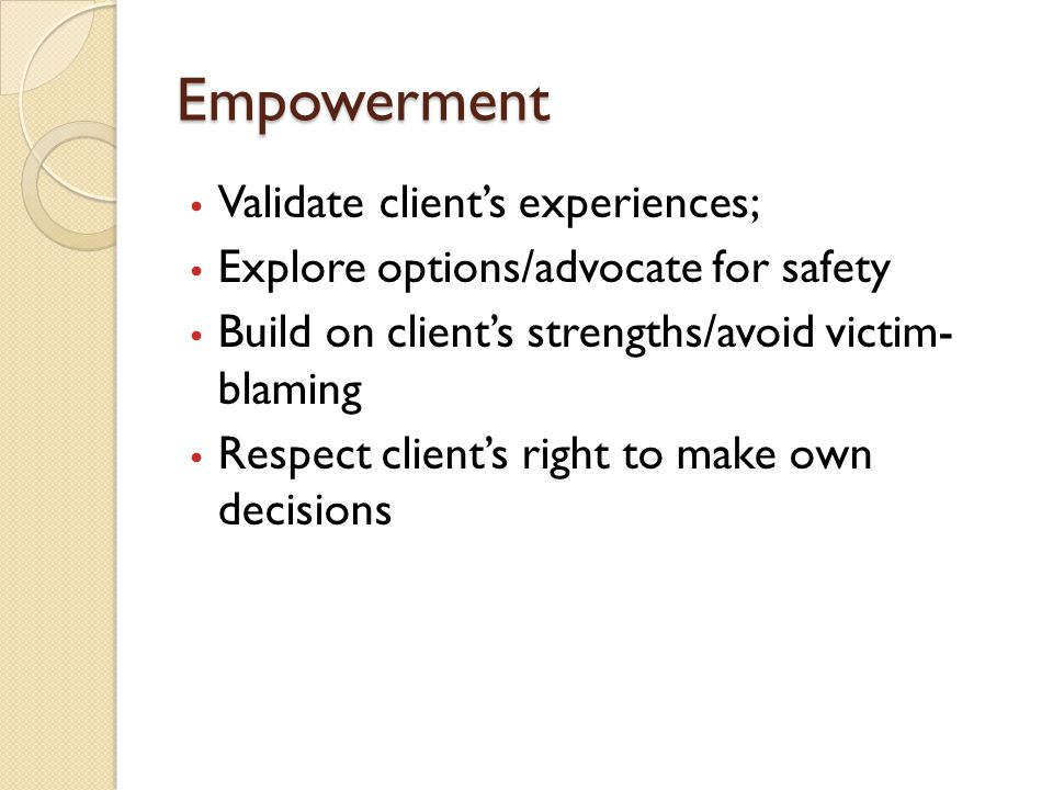 Empowerment Validate client's experiences;