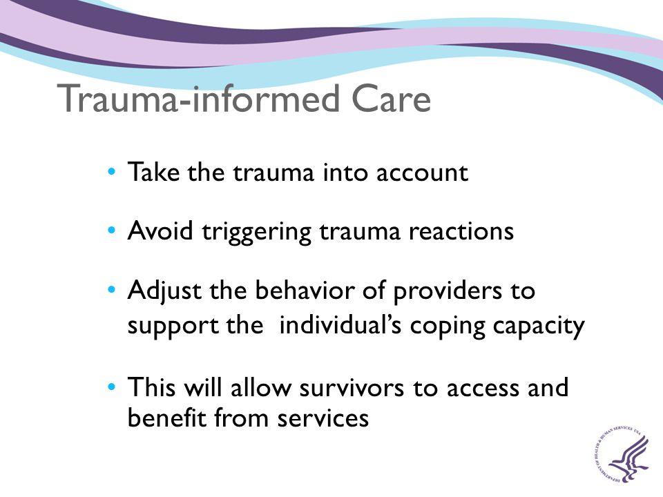 Trauma-informed Care Take the trauma into account