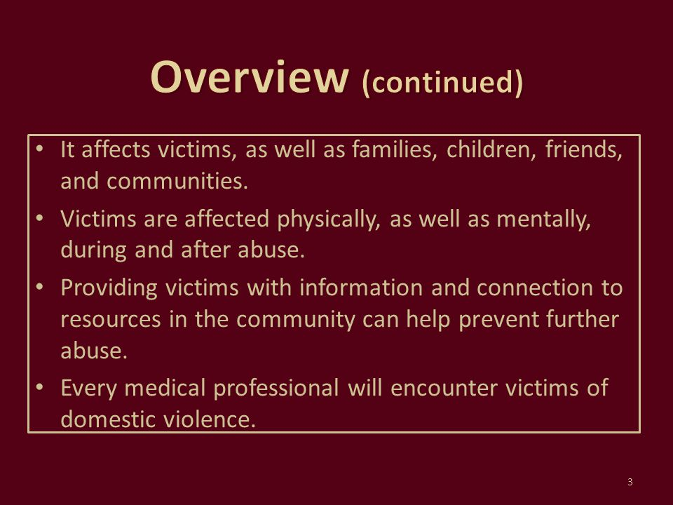 Overview (continued) It affects victims, as well as families, children, friends, and communities.