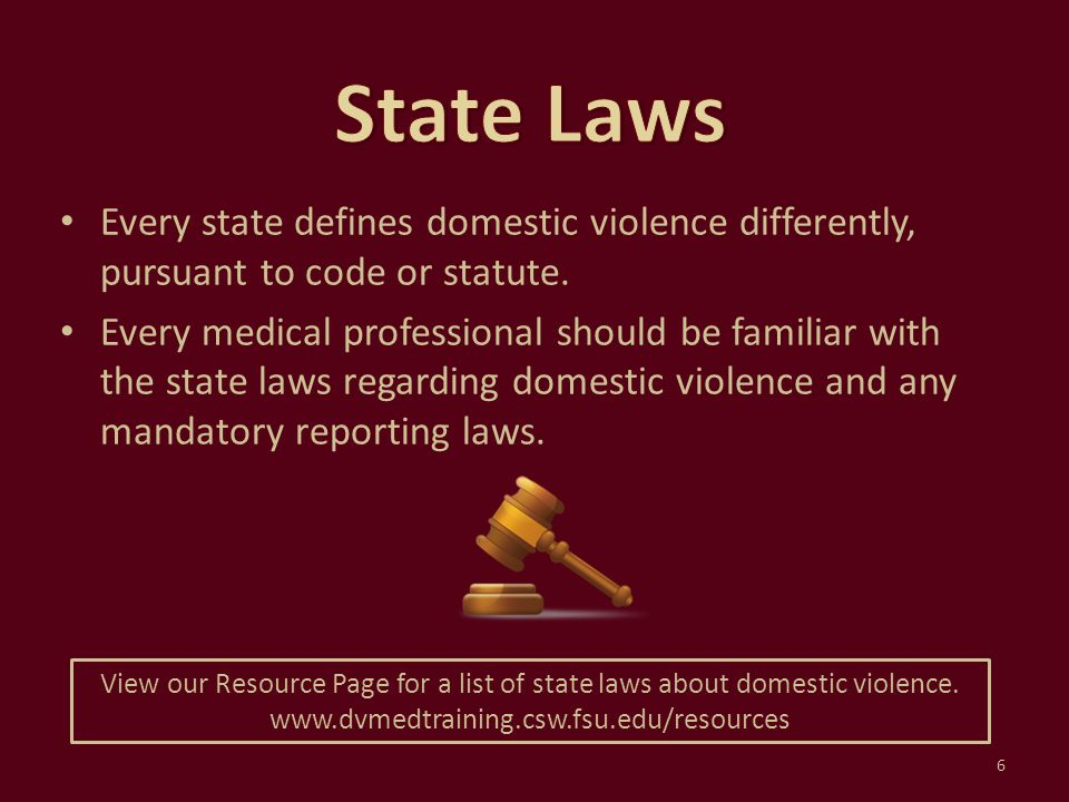 State Laws Every state defines domestic violence differently, pursuant to code or statute.