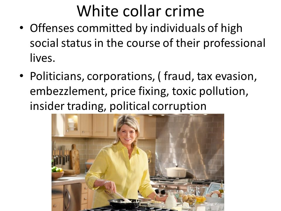 White collar crime Offenses committed by individuals of high social status in the course of their professional lives.