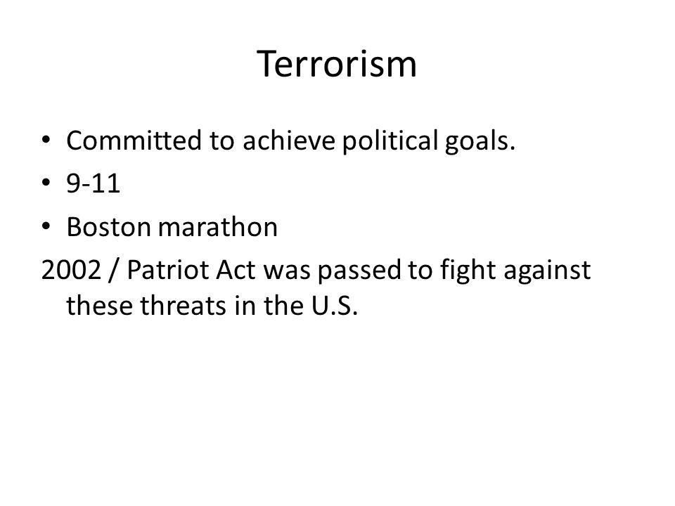 Terrorism Committed to achieve political goals. 9-11 Boston marathon