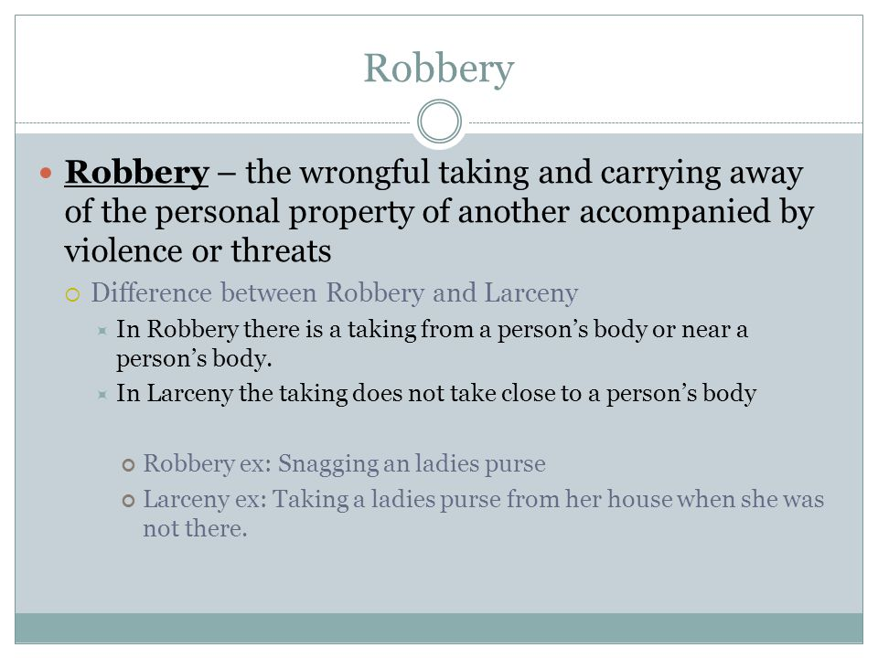 Robbery Robbery – the wrongful taking and carrying away of the personal property of another accompanied by violence or threats.