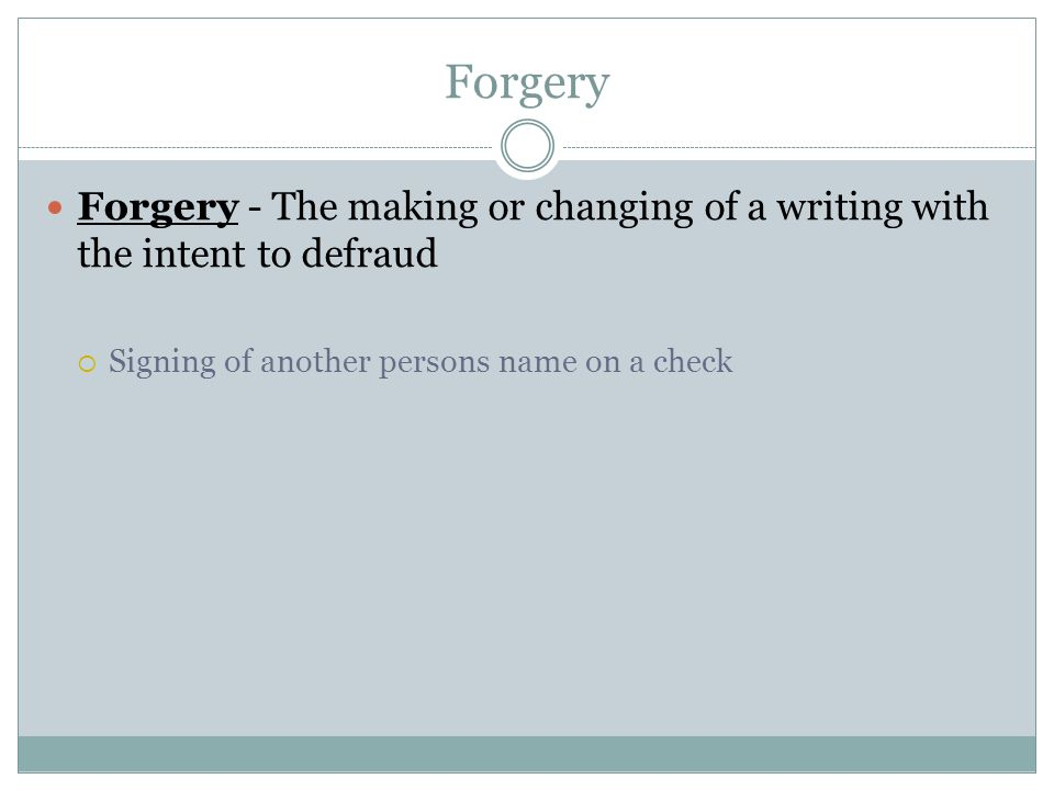 Forgery Forgery - The making or changing of a writing with the intent to defraud.
