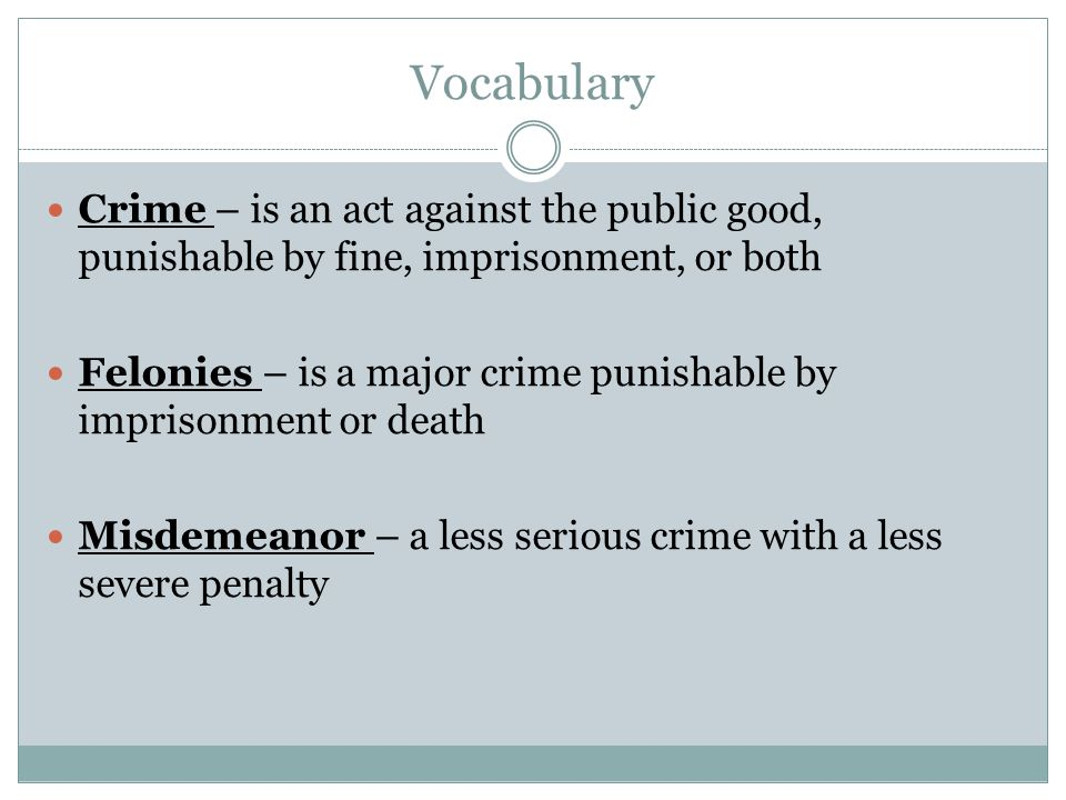 Vocabulary Crime – is an act against the public good, punishable by fine, imprisonment, or both.