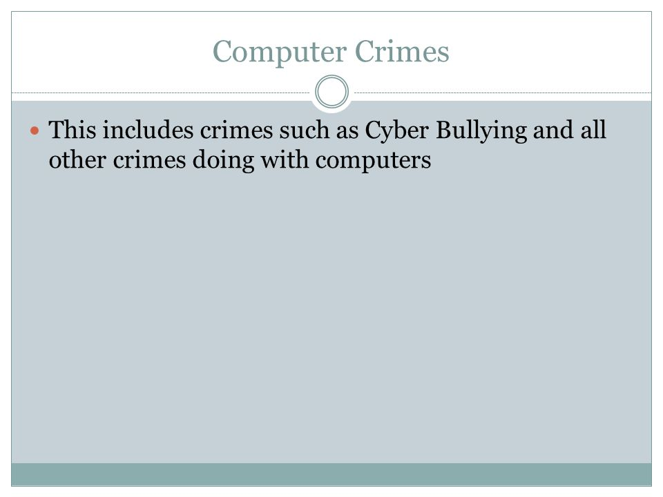 Computer Crimes This includes crimes such as Cyber Bullying and all other crimes doing with computers.