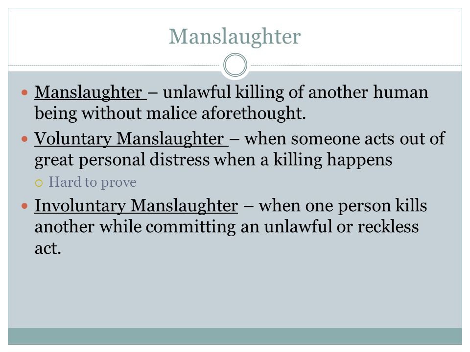 Manslaughter Manslaughter – unlawful killing of another human being without malice aforethought.