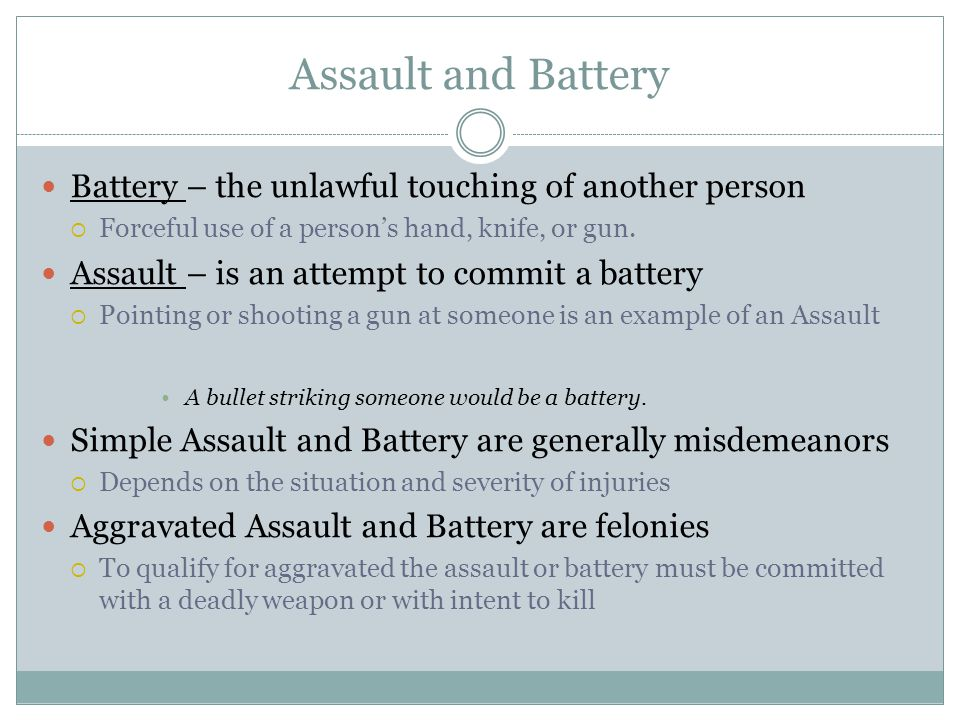 Assault and Battery Battery – the unlawful touching of another person
