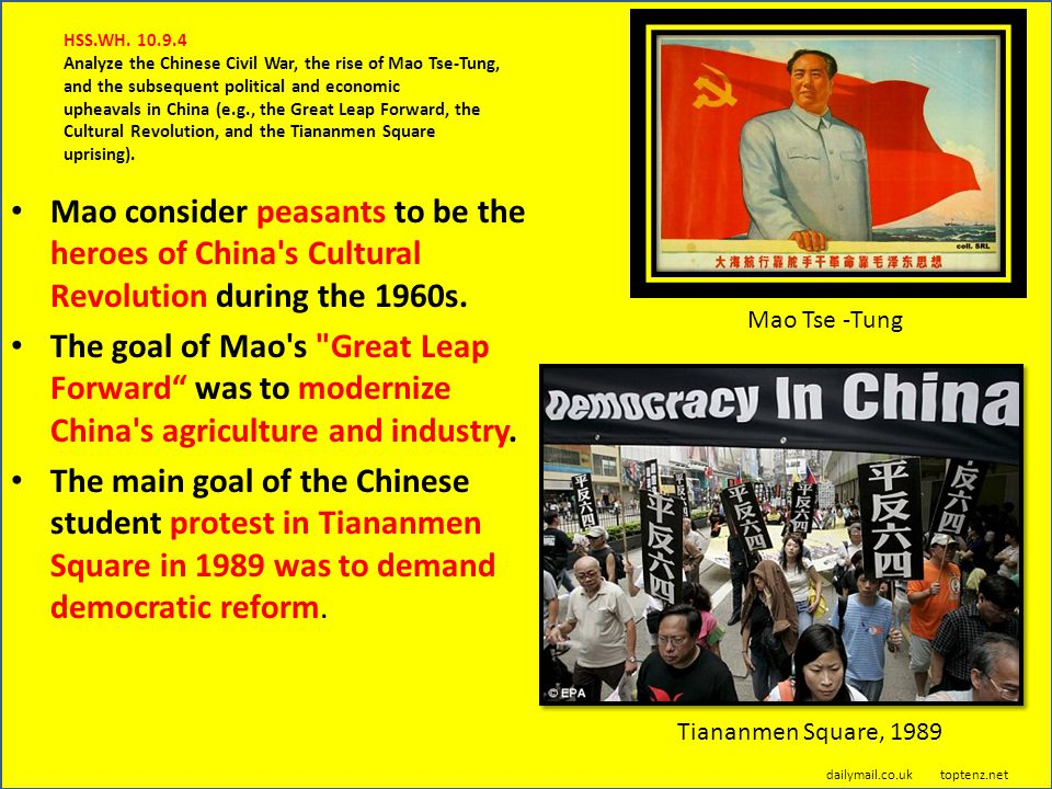 HSS.WH. 10.9.4 Analyze the Chinese Civil War, the rise of Mao Tse-Tung, and the subsequent political and economic upheavals in China (e.g., the Great Leap Forward, the Cultural Revolution, and the Tiananmen Square uprising).