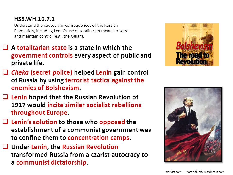 HSS.WH.10.7.1 Understand the causes and consequences of the Russian Revolution, including Lenin's use of totalitarian means to seize and maintain control (e.g., the Gulag).