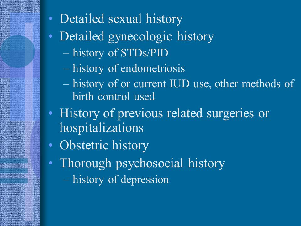 Detailed sexual history Detailed gynecologic history