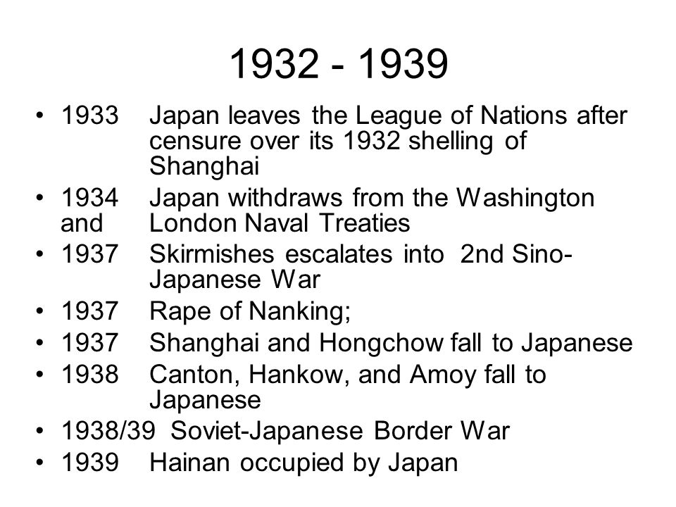 1932 - 1939 1933 Japan leaves the League of Nations after censure over its 1932 shelling of Shanghai.