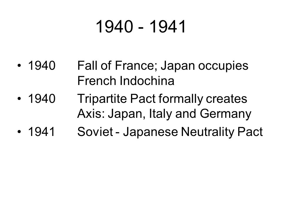 1940 - 1941 1940 Fall of France; Japan occupies French Indochina