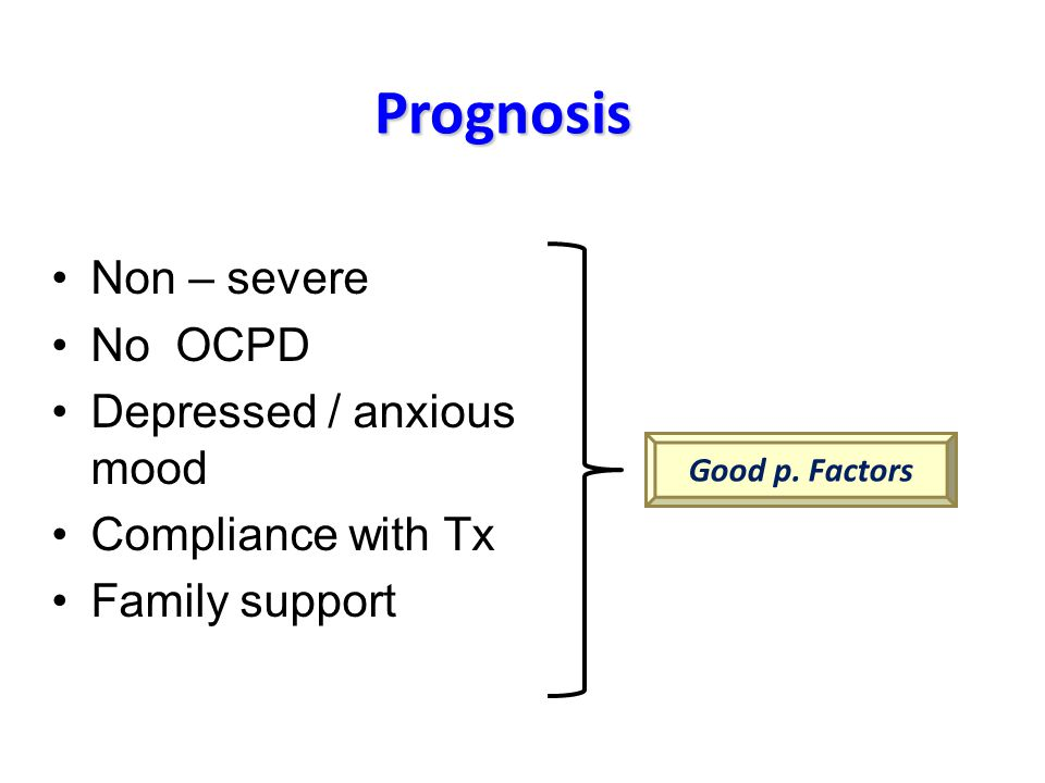 Prognosis Non – severe No OCPD Depressed / anxious mood