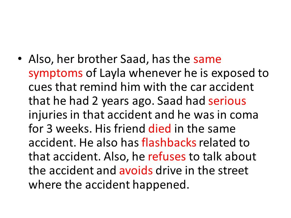 Also, her brother Saad, has the same symptoms of Layla whenever he is exposed to cues that remind him with the car accident that he had 2 years ago.