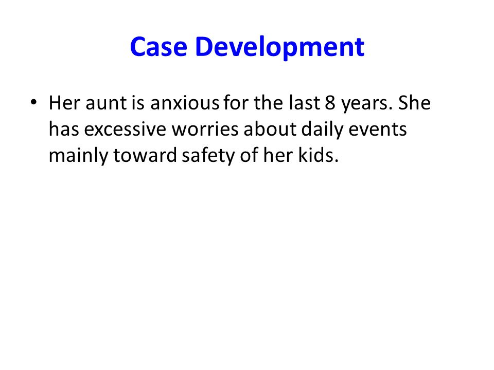 Case Development Her aunt is anxious for the last 8 years.