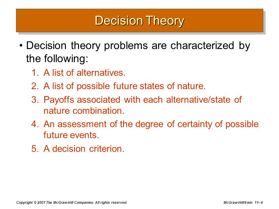 Decision Theory Decision theory problems are characterized by the following: A list of alternatives.