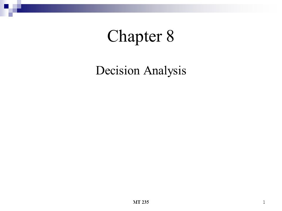 Chapter 8 Decision Analysis MT 235