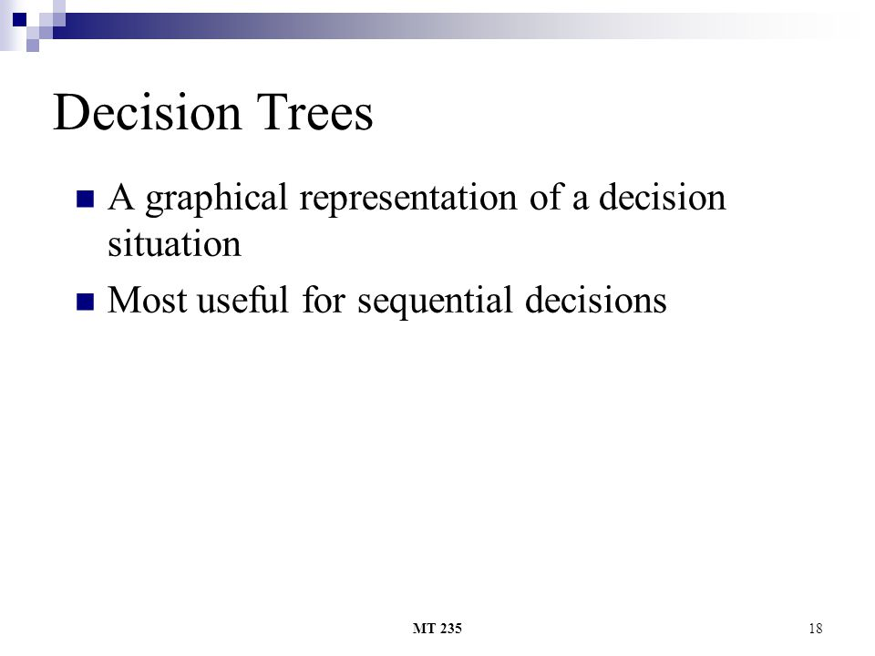 Decision Trees A graphical representation of a decision situation