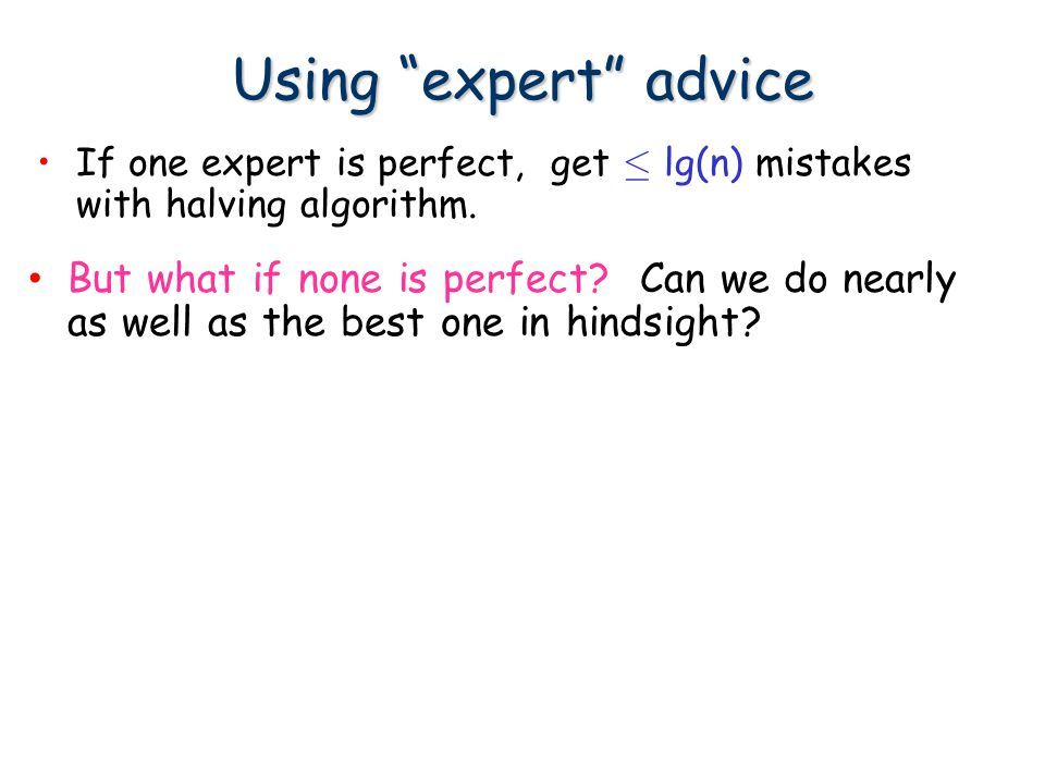 Using expert advice If one expert is perfect, get · lg(n) mistakes with halving algorithm.