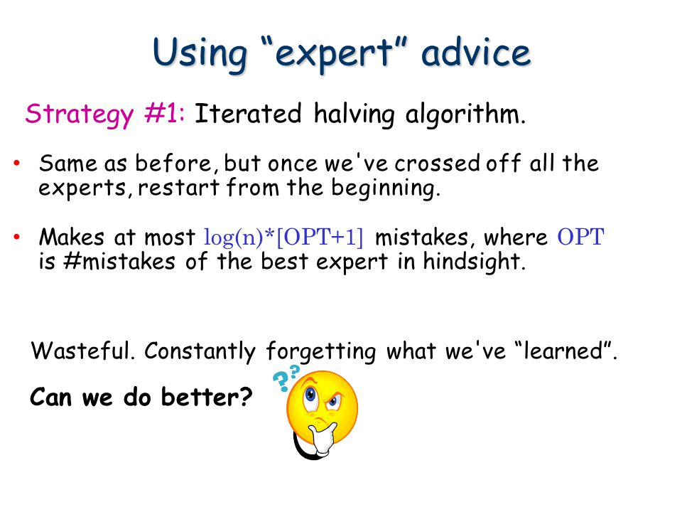 Using expert advice Strategy #1: Iterated halving algorithm.