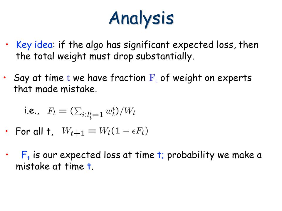Analysis Key idea: if the algo has significant expected loss, then the total weight must drop substantially.