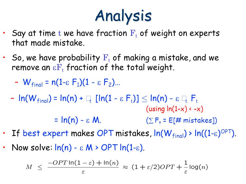 Analysis Say at time t we have fraction Ft of weight on experts that made mistake.