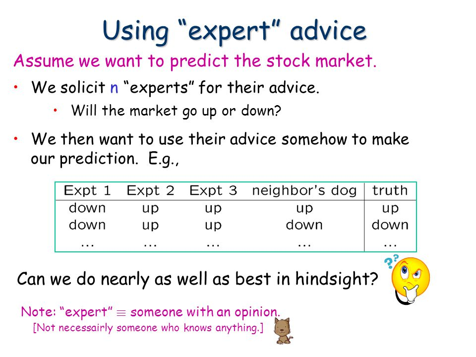 Using expert advice Assume we want to predict the stock market.