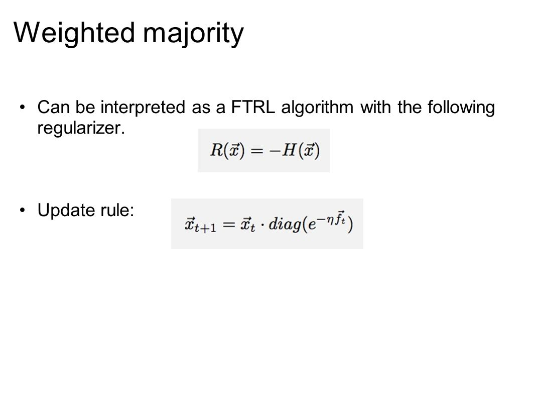 Weighted majority Can be interpreted as a FTRL algorithm with the following regularizer.