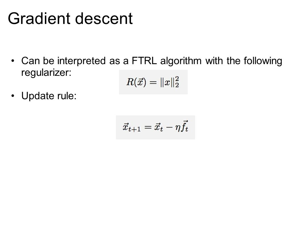 Gradient descent Can be interpreted as a FTRL algorithm with the following regularizer: Update rule:
