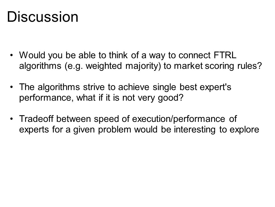 Discussion Would you be able to think of a way to connect FTRL algorithms (e.g. weighted majority) to market scoring rules