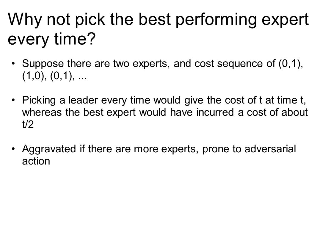 Why not pick the best performing expert every time