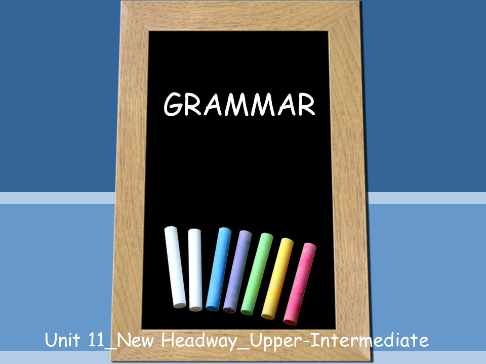 Unit 11_New Headway_Upper-Intermediate