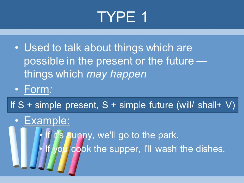 If S + simple present, S + simple future (will/ shall+ V)