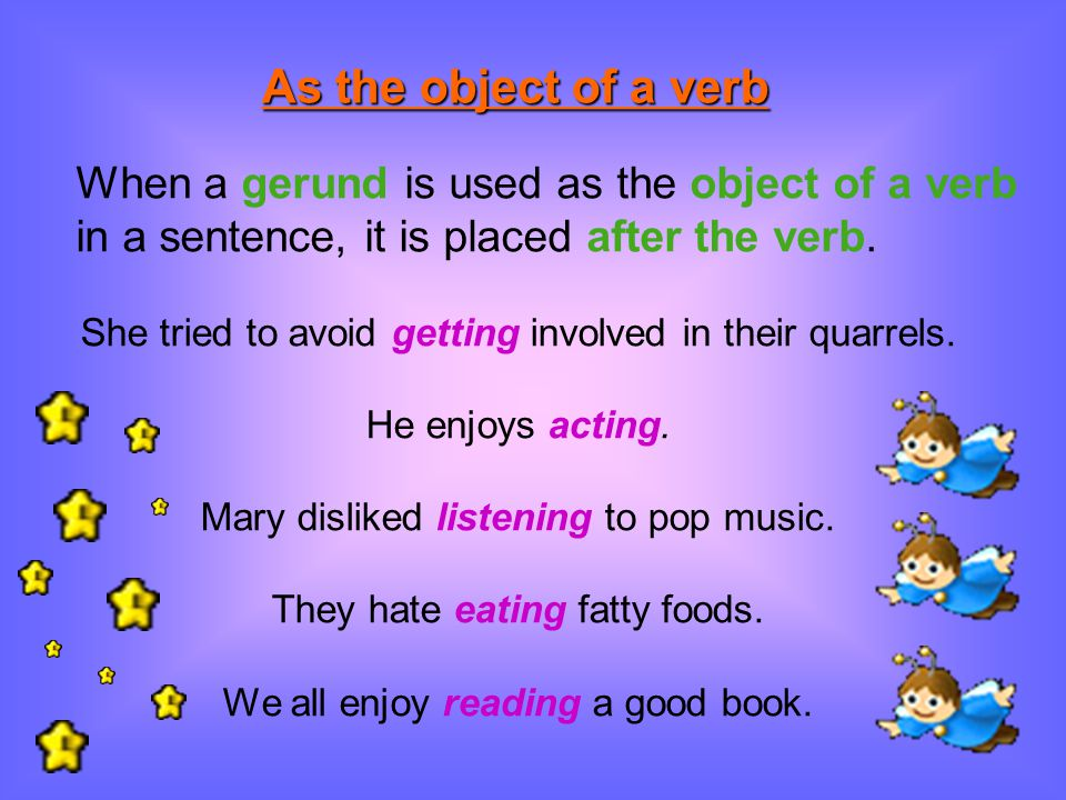 As the object of a verb When a gerund is used as the object of a verb
