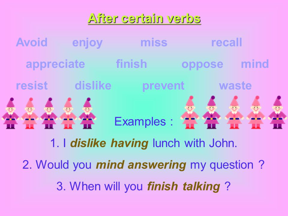 After certain verbs Avoid enjoy miss recall