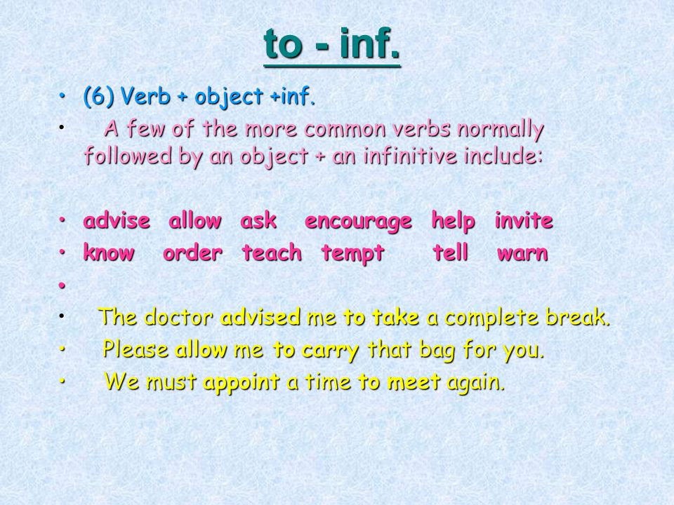 to - inf. (6) Verb + object +inf.