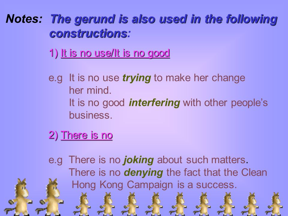 Notes: The gerund is also used in the following constructions: