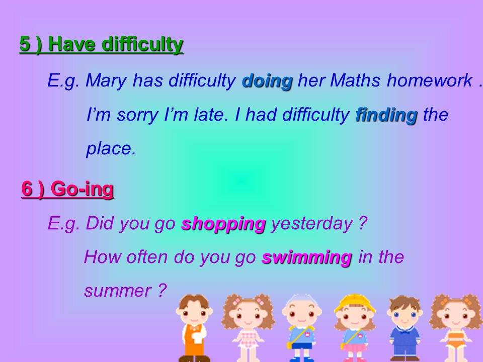 E.g. Mary has difficulty doing her Maths homework .