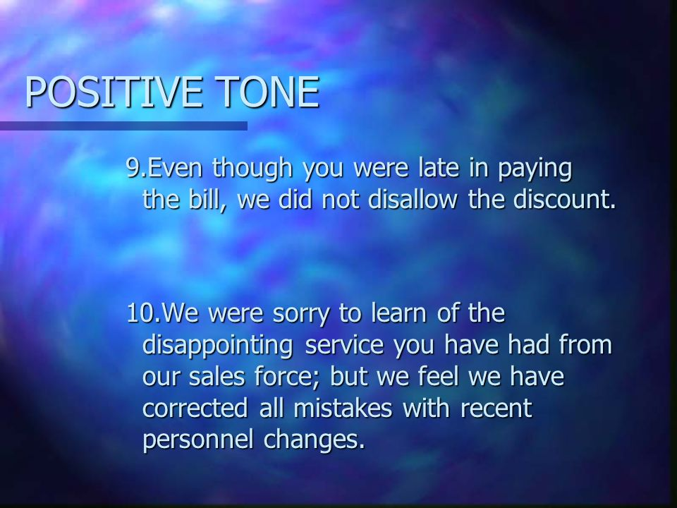 POSITIVE TONE 9.Even though you were late in paying the bill, we did not disallow the discount.