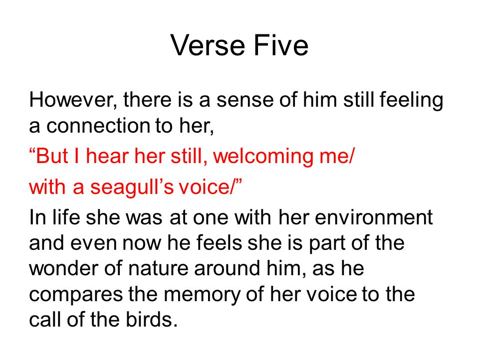 Verse Five However, there is a sense of him still feeling a connection to her, But I hear her still, welcoming me/