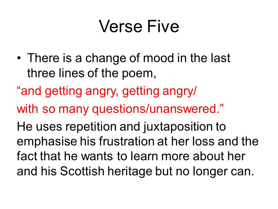 Verse Five There is a change of mood in the last three lines of the poem, and getting angry, getting angry/