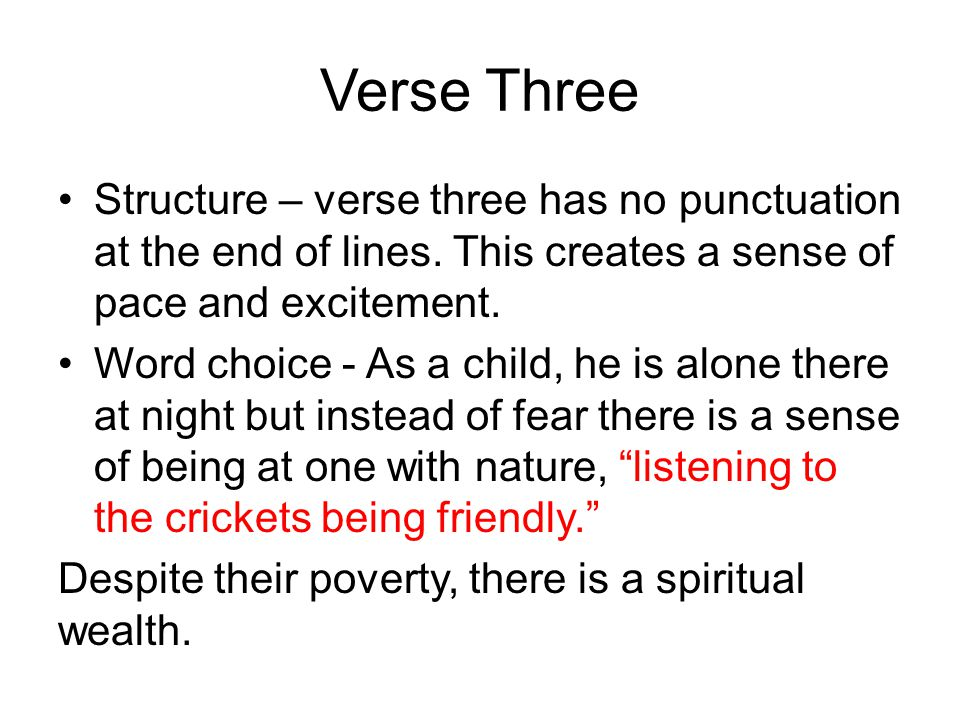 Verse Three Structure – verse three has no punctuation at the end of lines. This creates a sense of pace and excitement.