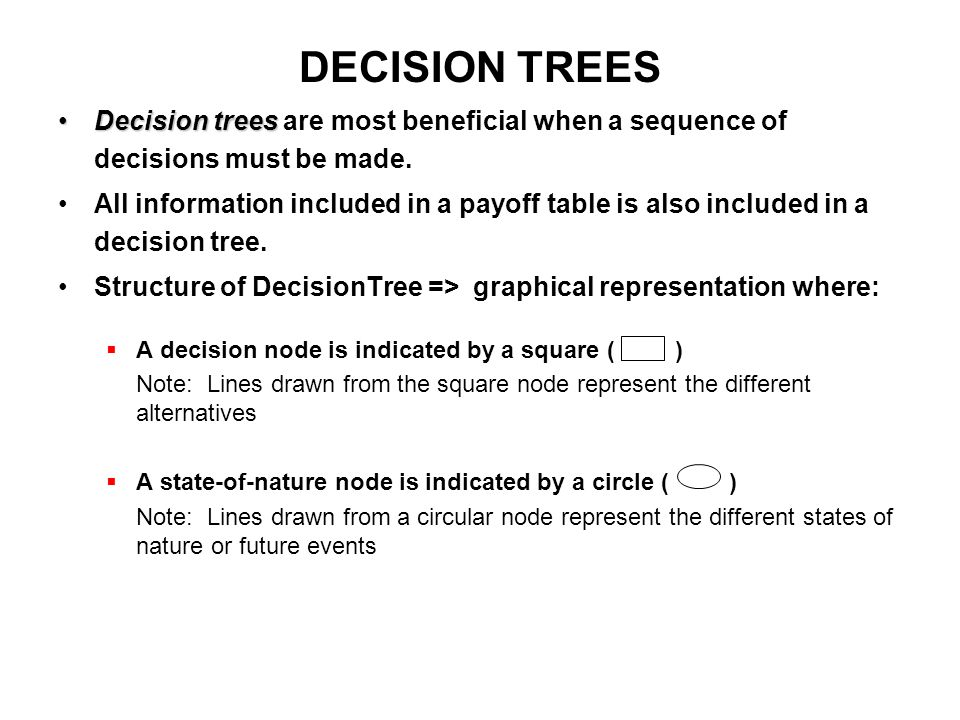 DECISION TREES Decision trees are most beneficial when a sequence of decisions must be made.