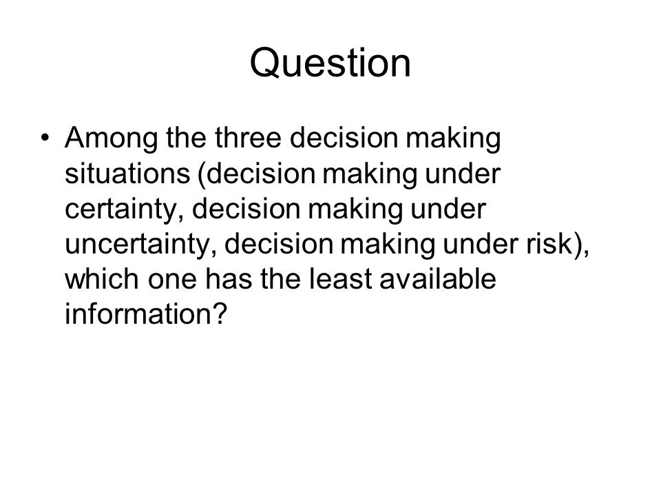 decision making under certainty uncert Description this course introduces decision making under uncertainty from a computational perspective and provides an overview of the necessary tools for building autonomous and decision-support systems following an introduction to probabilistic models and decision theory, the course will cover computational methods for solving decision problems with stochastic dynamics, model uncertainty.