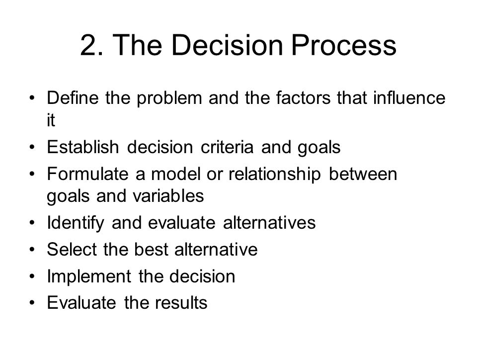 2. The Decision Process Define the problem and the factors that influence it. Establish decision criteria and goals.