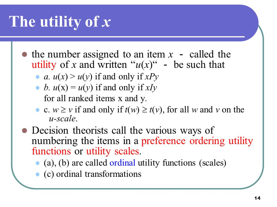 2017/4/14 The utility of x. the number assigned to an item x - called the utility of x and written u(x) - be such that.