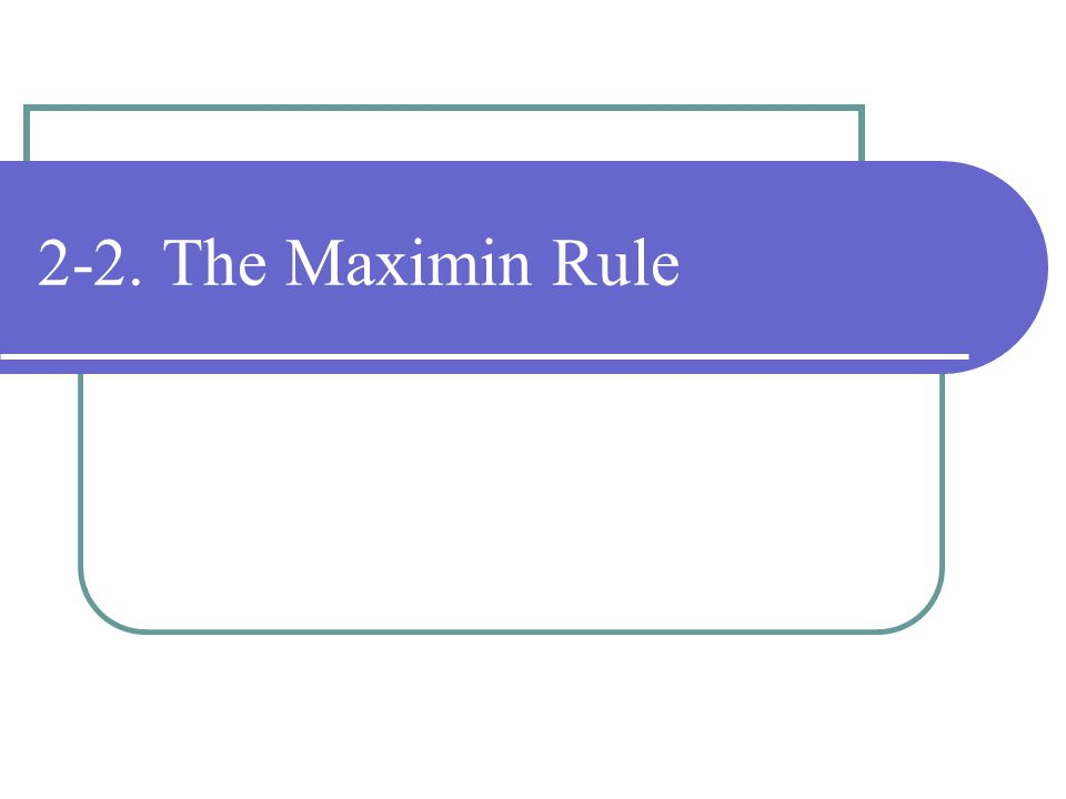 2-2. The Maximin Rule