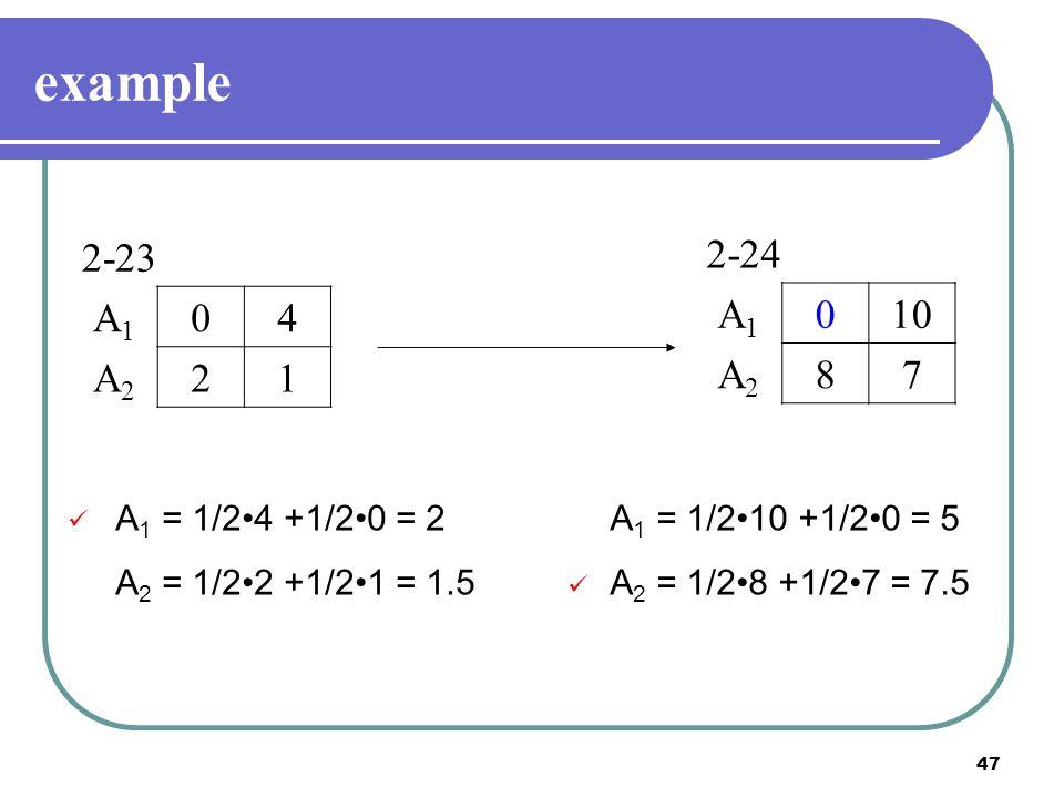 example 2-23 A1 4 A2 2 1 2-24 A1 10 A2 8 7 A1 = 1/2•4 +1/2•0 = 2
